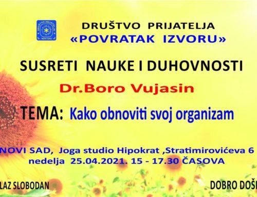 """Nedelja 25.04.2021. 15:00-17:30h predavanje """"Kako obnoviti organizam"""" predavač dr Boro Vujasin ULAZ SLOBODAN"""